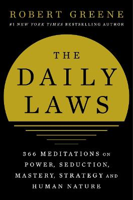 Daily Laws, The: 366 Meditations on Power, Seduction, Mastery, Strategy and Human Nature.