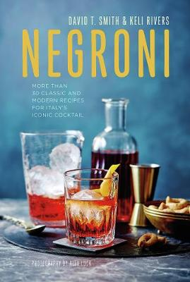 Negroni: More Than 30 Classic and Modern Recipes for Italy&#...