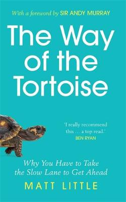 Way of the Tortoise, The: Why You Have to Take the Slow Lane...