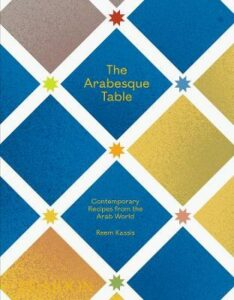 Arabesque Table, The: Contemporary Recipes from the Arab World