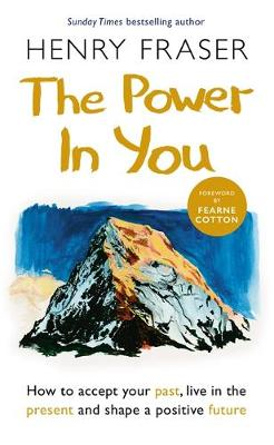 Power in You, The: How to Accept your Past, Live in the Pres...