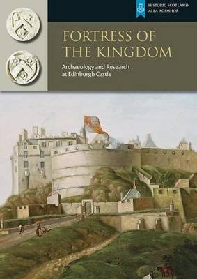 Fortress of the Kingdom: Archaeology and Research at Edinbur...