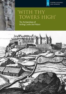 With Thy Towers High: Stirling Castle: The Archaeology of a ...
