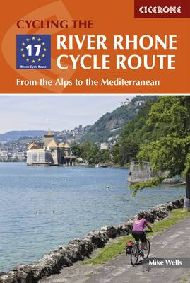 River Rhone Cycle Route, The: From the Alps to the Mediterra...