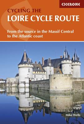 Loire Cycle Route, The: From the source in the Massif Centra...