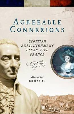 Agreeable Connexions: Scottish Enlightenment Links with Fran...