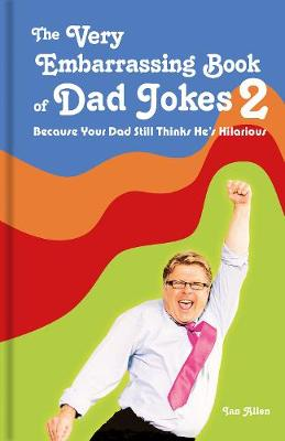 Very Embarrassing Book of Dad Jokes 2, The: Because Your Dad Still Thinks He's Hilarious