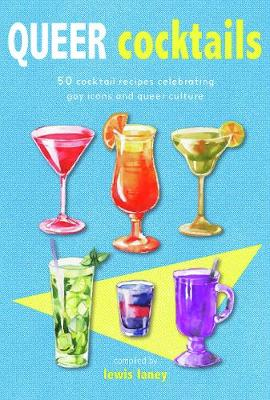 Queer Cocktails: 50 Cocktail Recipes Celebrating Gay Icons a...