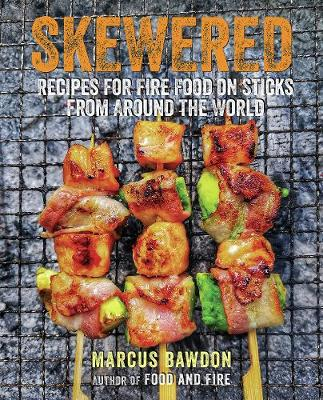Skewered: Recipes for Fire Food on Sticks from Around the Wo...