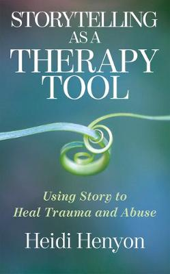 Storytelling As a Therapy Tool: Using Story to Heal Trauma a...