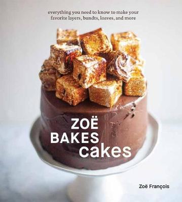 Zoe Bakes Cakes: Everything You Need to Know to Make Your Fa...