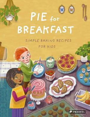 Pie for Breakfast: Simple Baking Recipes for Kids