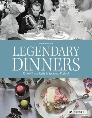 Legendary Dinners: From Grace Kelly to Jackson Pollock