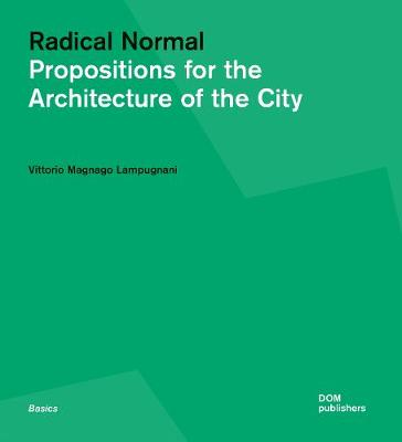Radical Normal: Propositions for the Architecture of the City
