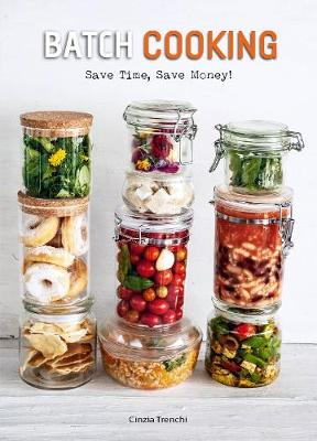 Batch Cooking: Save Time, Save Money!