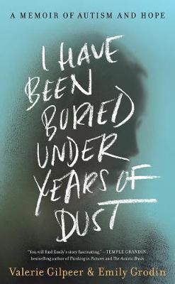 I Have Been Buried Under Years of Dust: A Memoir of Autism a...