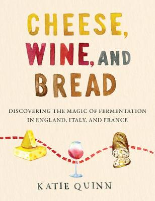 Cheese, Wine, and Bread: Discovering the Magic of Fermentati...
