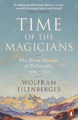 Time of the Magicians: The Great Decade of Philosophy, 1919-...