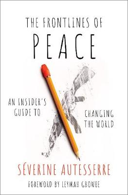 Frontlines of Peace, The: An Insider's Guide to Changi...
