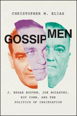 Gossip Men: J. Edgar Hoover, Joe McCarthy, Roy Cohn, and the...
