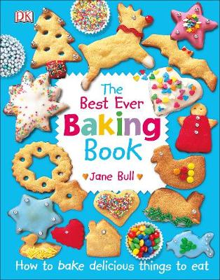 Best Ever Baking Book, The: How to Bake Delicious Things to ...