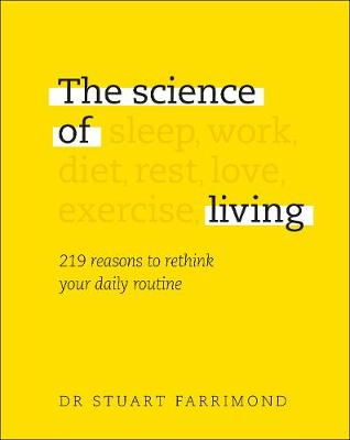 Science of Living, The: 219 reasons to rethink your daily ro...