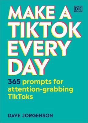 Make a TikTok Every Day: 365 Prompts for Attention-Grabbing ...