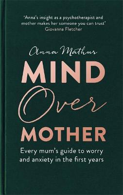 Mind Over Mother: Every mum's guide to worry and anxie...