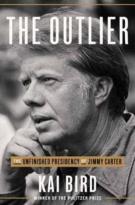 Outlier, The: The Unfinished Presidency Of Jimmy Carter