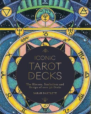 Iconic Tarot Decks: The History, Symbolism and Design of ove...