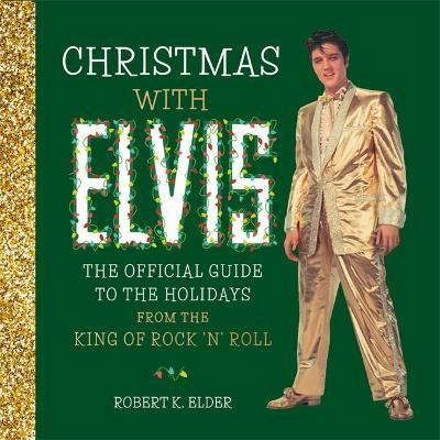 Christmas with Elvis: The Official Guide to the Holidays fro...