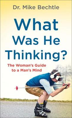 What Was He Thinking?: The Woman's Guide to a Man̵...