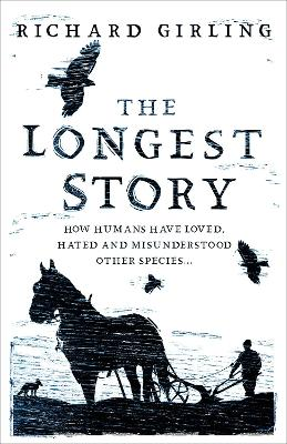 Longest Story, The: How humans have loved, hated and misunde...