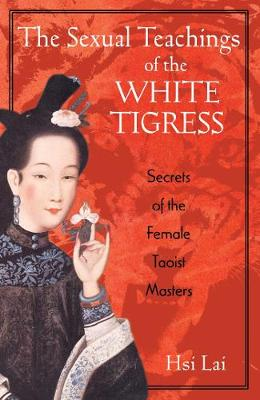 Sexual Teachings of the White Tigress, The: Secrets of the F...