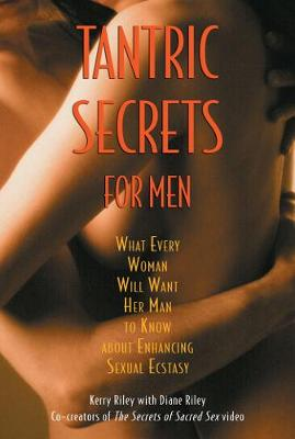 Tantric Secrets for Men: What Every Woman Will Want Her Man ...