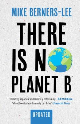 There Is No Planet B: A Handbook for the Make or Break Years...