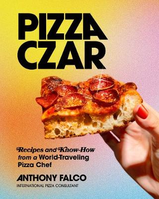 Pizza Czar: Recipes and Know-How from a World-Traveling Pizz...