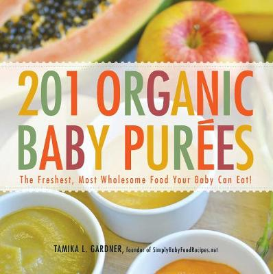 201 Organic Baby Purees: The Freshest, Most Wholesome Food Y...