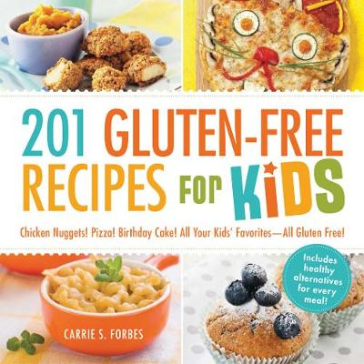 201 Gluten-Free Recipes for Kids: Chicken Nuggets! Pizza! Bi...