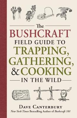 Bushcraft Field Guide to Trapping, Gathering, and Cooking in...