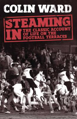 Steaming In: The Classic Account of Life on the Football Ter...