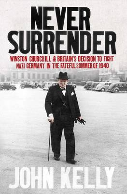 Never Surrender: Winston Churchill and Britain's Decis...
