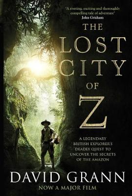 Lost City of Z, The: A Legendary British Explorer's De...