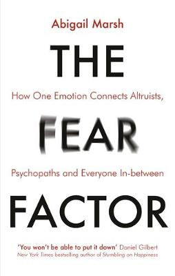 Fear Factor, The: How One Emotion Connects Altruists, Psycho...
