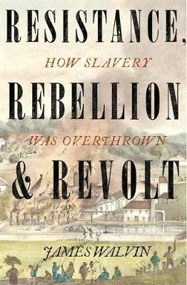 Resistance, Rebellion & Revolt: How Slavery Was Overthro...