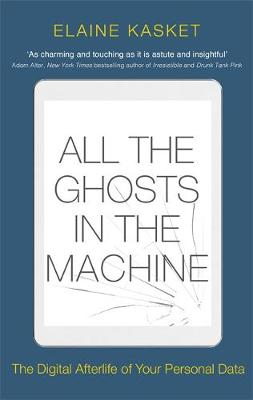 All the Ghosts in the Machine: The Digital Afterlife of your...