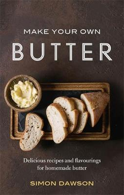 Make Your Own Butter: Delicious recipes and flavourings for ...