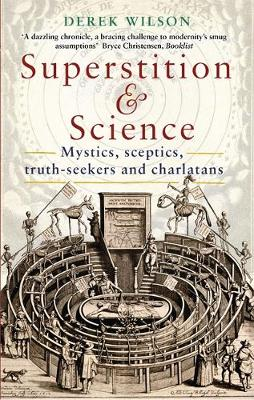Superstition and Science: Mystics, sceptics, truth-seekers a...