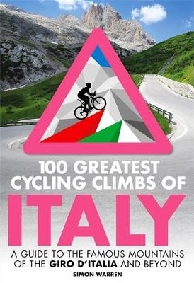 100 Greatest Cycling Climbs of Italy: A guide to the famous ...