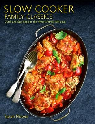 Slow Cooker Family Classics: Quick and Easy Recipes the Whol...